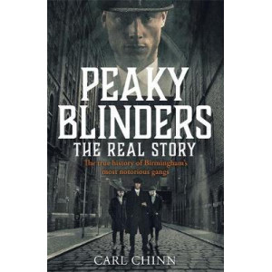 Peaky Blinders: The Real Story: The new true history of Birmingham's most notorious gangs