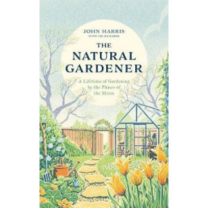 Natural Gardener: A Lifetime of Gardening by the Phases of the Moon, The