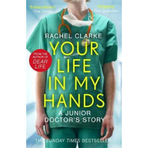 Your Life In My Hands - a Junior Doctor's Story: From the Sunday Times bestselling author of Dear Life