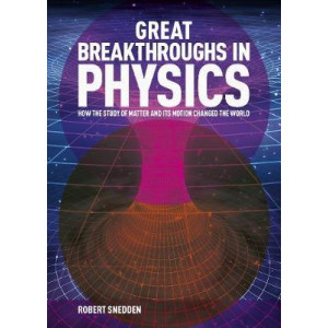 Great Breakthroughs in Physics: How the Story of Matter and its Motion Changed the World