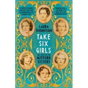 Take Six Girls: The Lives of the Mitford Sisters