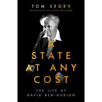 State at Any Cost: The Life of David Ben-Gurion, A
