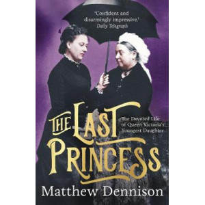 Last Princess: The Devoted Life of Queen Victoria's Youngest Daughter, The