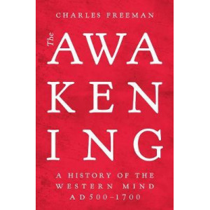 Awakening, The: A History of the Western Mind AD 500 - AD 1700