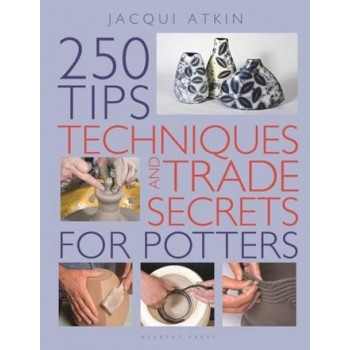 250 Tips, Techniques and Trade Secrets for Potters