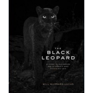 Black Leopard: My Quest to Photograph One of Africa's Most Elusive Big Cats, The