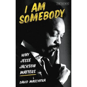 I Am Somebody: Why Jesse Jackson Matters