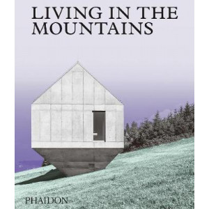 Living in the Mountains: Contemporary Houses in the Mountains