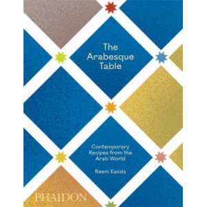 Arabesque Table: Contemporary Recipes from the Arab World, The