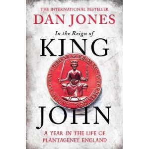 In the Reign of King John:  Year in the Life of Plantagenet England