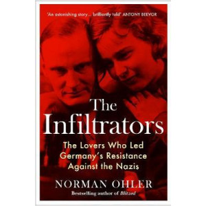 Infiltrators: The Lovers Who Led Germany's Resistance Against the Nazis, The