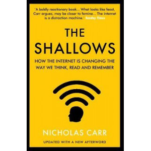Shallows: How the Internet Is Changing the Way We Think, Read and Remember, The