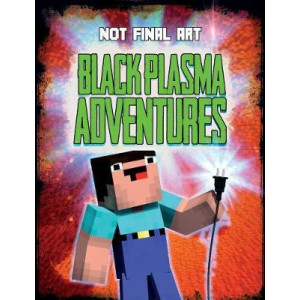 Black Plasma Adventures: Independent and unofficial