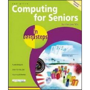 Computing for Seniors in Easy Steps : Windows 7 International Edition
