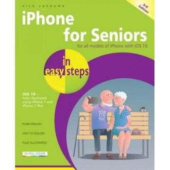 iPhone for Seniors in Easy Steps: Covers iOS 10