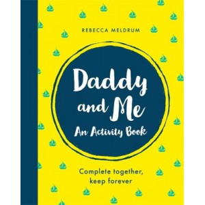 Daddy and Me: An Activity Book: Complete Together, Keep Forever