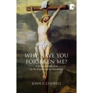 Why Have you Forsaken Me?: A Personal Reflection on the Experience of Desolation
