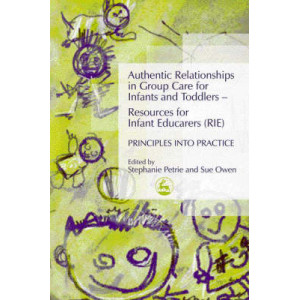 Authentic Relationships in Group Care for Infants and Toddlers: Resources for Infant Educators (RIE) Principles into Practice