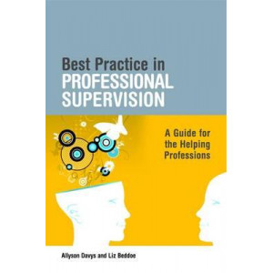 Best Practice in Professional Supervision : A Handbook for the Helping Professions