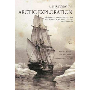 History of Arctic Exploration: Discovery, Adventure & Endurance at the Top of the World