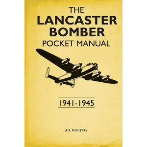 Lancaster Bomber Pocket Manual: 1941-1945
