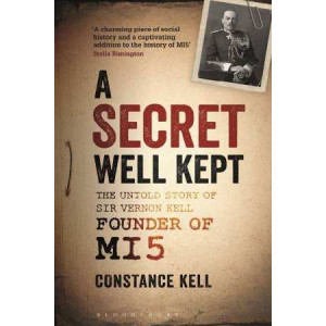Secret Well Kept: The Untold Story of Sir Vernon Kell, Founder of MI5