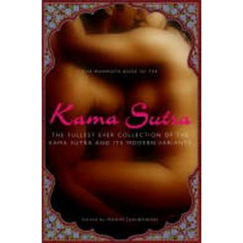 Mammoth Book of the Kama Sutra: The Fullest Ever Illustrated Collection of the Kama Sutra & Its Variants