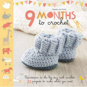 9 Months to Crochet: Countdown to the Big Day with Crochet! 25 Projects to Make While You Wait