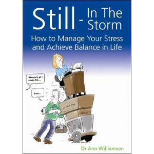 Still - In The Storm: How to Manage Your Stress and Achieve Balance in Life