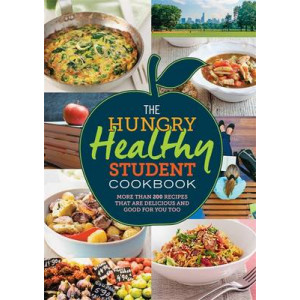 Hungry Healthy Student Cookbook: More Than 200 Recipes That are Delicious and Good for You Too