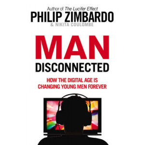 Man Disconnected: How the Digital Age is Changing Young Men Forever