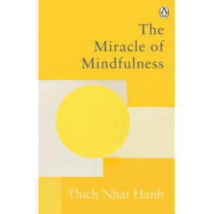 Miracle Of Mindfulness: Classic Guide to Meditation by the World's Most Revered Master