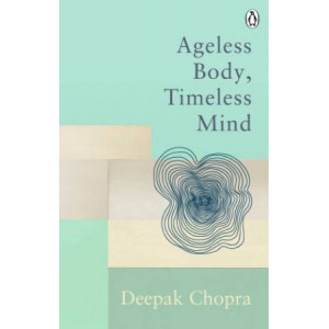 Ageless Body, Timeless Mind: Classic Editions