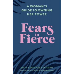 Fears to Fierce:  Woman's Guide to Owning Her Power