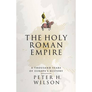 Holy Roman Empire: A Thousand Years of Europe's History