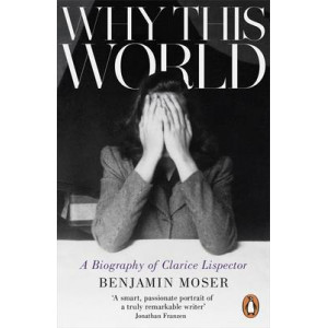 Why This World:  Biography of Clarice Lispector