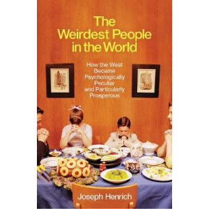 Weirdest People in the World: How the West Became Psychologically Peculiar and Particularly Prosperous