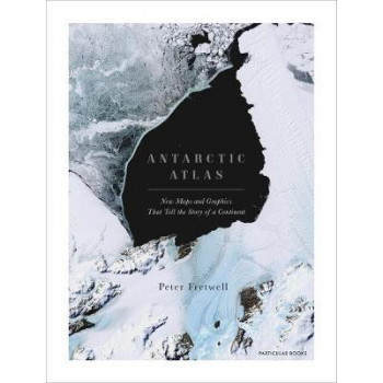 Antarctic Atlas: New Maps and Graphics That Tell the Story of A Continent