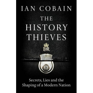 History Thieves: Secrets, Lies and the Shaping of a Modern Nation