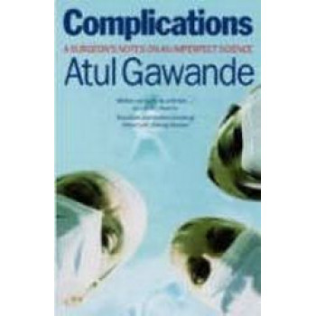 Complications: A Surgeon's Notes on Imperfect Science