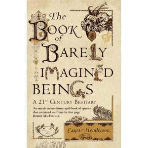 Book of Barely Imagined Beings : A 21st-century Bestiary