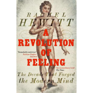 Revolution of Feeling: The Decade that Forged the Modern Mind