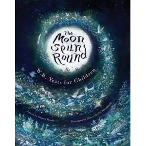 Moon Spun Round: W. B. Yeats for Children