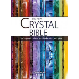 New Crystal Bible: 500 Crystals to Heal Your Body, Mind & Spirit