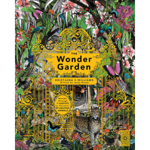 Wonder Garden: Wander Through the World's Wildest Habitats and Discover More Than 80 Amazing Animals