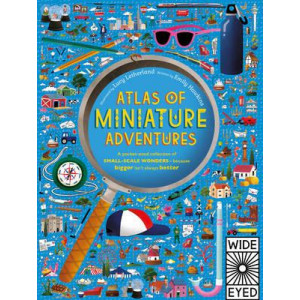 Atlas of Miniature Adventures: A Pocket-Sized Collection of Small-Scale Wonders - Because Bigger isn't Always Better