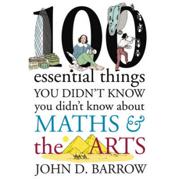 100 Essential Things You Didn't Know You Didn't Know About Maths & the Arts: Volume 3: Arts