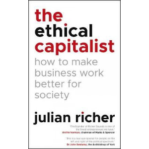 Ethical Capitalist: How to Make Business Work Better for Society