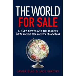 World for Sale: Money, Power and the Traders Who Barter the Earth's Resources