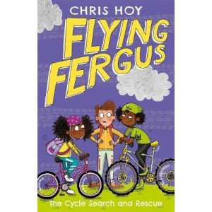 Flying Fergus 6: The Cycle Search and Rescue: by Olympic champion Sir Chris Hoy, written with award-winning author Joanna Nadin